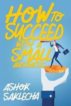 How to Succeed with a Small Business