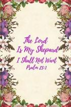 The Lord Is My Shepherd I Shall Not Want: An Inspirational Notebook with Bible Verse Prompts for Study, Worship, Prayer and Praise