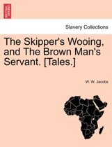 The Skipper's Wooing, and the Brown Man's Servant. [tales.]