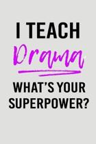 I Teach Drama What's Your Superpower?