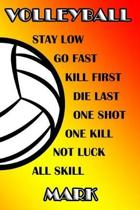 Volleyball Stay Low Go Fast Kill First Die Last One Shot One Kill Not Luck All Skill Mark
