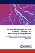 Serious Challenges to the Current Concepts of Electricity & Magnetism