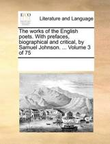 The Works of the English Poets. with Prefaces, Biographical and Critical, by Samuel Johnson. ... Volume 3 of 75