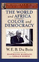 The World and Africa and Color and Democracy (The Oxford W. E. B. Du Bois)