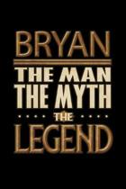 Bryan The Man The Myth The Legend: Bryan Journal 6x9 Notebook Personalized Gift For Male Called Bryan The Man The Myth The Legend