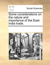 Some Considerations on the Nature and Importance of the East-India Trade