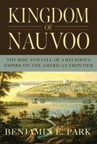 Kingdom of Nauvoo: The Rise and Fall of a Religious Empire on the American Frontier