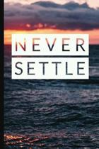 Never Settle: 6 x 9 Lined Writing Notebook Journal, 120 pages for Taking Notes, Writing Essays, Journaling