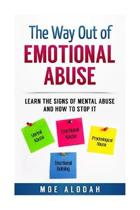 The Way Out Of Emotional Abuse: Learn the Signs of Mental Abuse and How to Stop It!