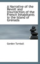 A Narrative of the Revolt and Insurrection of the French Inhabitants in the Island of Grenada