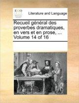 Recueil General Des Proverbes Dramatiques, En Vers Et En Prose, ... Volume 14 of 16