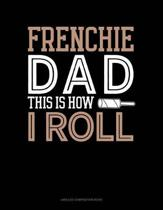 Frenchie Dad This Is How I Roll