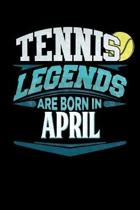 Tennis Legends Are Born In April: Tennis Journal 6x9 Notebook Personalized Gift For Birthdays In April