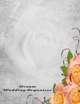 Dream Wedding Organizer: Wedding Planner, Journal, Worksheets, Organizer, Notebook, An ideal wedding engagement present and Gift for that Bride