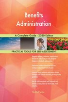 Benefits Administration A Complete Guide - 2020 Edition