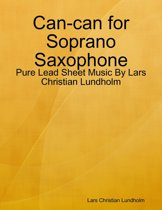 Can-can for Soprano Saxophone - Pure Lead Sheet Music By Lars Christian Lundholm