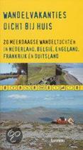 Wandelvakanties dicht bij huis - 20 meerdaagse wandeltochten in Nederland, België, Engeland, Frankrijk en Duitsland