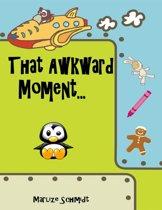 That Awkward Moment...