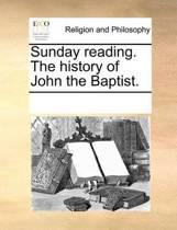 Sunday Reading. the History of John the Baptist.
