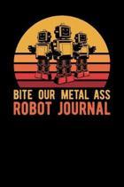 Bite Our Metal Ass Robot Journal