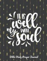 It Is Well With My Soul Bible Study Prayer Journal: Personal Bible Study Workbook for the Christian Woman