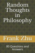 Random Thoughts in Philosophy: 80 Questions and Answers