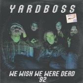 Yardboss - We Wish We Were Dead '92