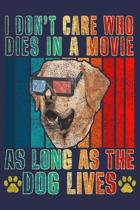 I Don't Care Who Dies In Movie As Long As Dog Lives: Funny Journal For Dog Lover