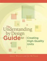 The Understanding by Design Guide to Creating High-Quality Units