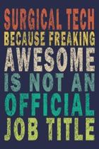 Surgical Tech Because Freaking Awesome is not An Official Job Title: Funny Surgical Techs Journal Gift