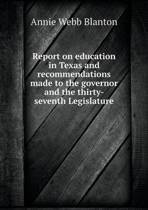 Report on Education in Texas and Recommendations Made to the Governor and the Thirty-Seventh Legislature