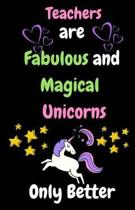 Teachers Are Fabulous & Magical Unicorn Only Better