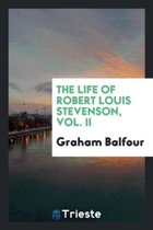 The Life of Robert Louis Stevenson, Vol. II