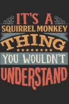 It's A Squirrel Monkey Thing You Wouldn't Understand: Gift For Squirrel Monkey Lover 6x9 Planner Journal