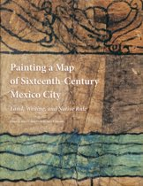 Painting a Map of Sixteenth-Century Mexico City