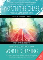 Worth the Chase: Finding Love God's Way (A Woman's Perspective) and Worth Chasing: Pursuing Love God's Way (A Man's Perspective)