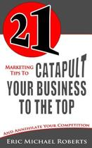 21 Marketing Tips to Catapult Your Business to the Top