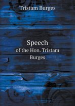 Speech of the Hon. Tristam Burges