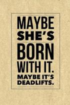 Maybe She's Born with It. Maybe It's Deadlifts
