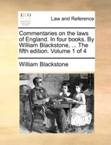 Commentaries on the Laws of England. in Four Books. by William Blackstone, ... the Fifth Edition. Volume 1 of 4