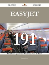 EasyJet 191 Success Secrets - 191 Most Asked Questions On EasyJet - What You Need To Know