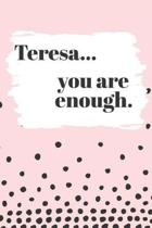 Teresa You are Enough