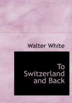 To Switzerland and Back