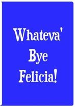 Whateva' Bye Felicia - Blue Notebook / Journal / Extended Lined Pages / Soft: An Ethi Pike Collectible: Humor
