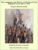 The Campaigns and History of the Royal Irish Regiment from 1684 to 1902