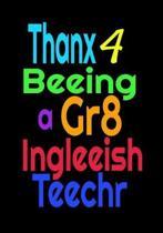 Thanx 4 Beeing A Gr8 Ingleeish Teechr
