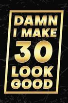 Damn I Make 30 Look Good: Happy 30th Birthday 30 Years Old Gifts