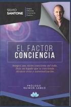 El Factor Conciencia: Integra una visi�n consciente del Todo. Deja un legado que te trascienda. Alcanza �xito y autorrealizaci�n. Pr�logo de