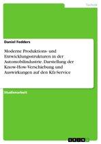 Moderne Produktions- und Entwicklungsstrukturen in der Automobilindustrie. Darstellung der Know-How-Verschiebung und Auswirkungen auf den Kfz-Service