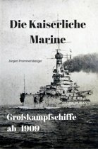 Die Kaiserliche Marine - Großkampfschiffe ab 1909